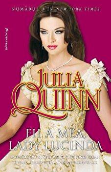 Fii a mea, Lady Lucinda/Julia Quinn imagine