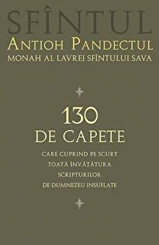 130 de capete care cuprind pe scurt toata invatatura Scripturilor de Dumnezeu insuflate/Antioh Pandectul poza cate