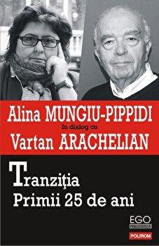 Tranzitia. Primii 25 de ani-Alina Mungiu-Pippidi, Vartan Arachelian imagine