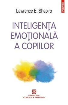 Inteligenta emotionala a copiilor. Jocuri si recomandari pentru un EQ ridicat (Ed. 2016)/Lawrence E. Shapiro imagine