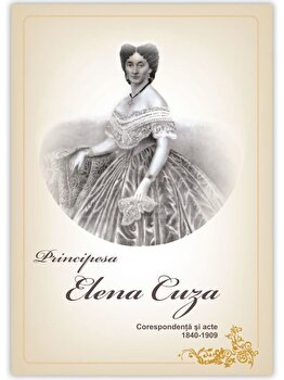 Principesa Elena Cuza - Corespondenta si acte/*** imagine elefant.ro 2021-2022