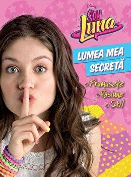 Disney. Soy Luna. Lumea mea secreta/Disney