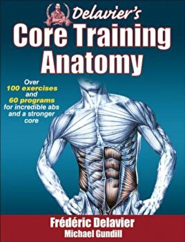 Delavier's Core Training Anatomy, Paperback/Frederic Delavier imagine