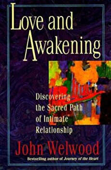 Love and Awakening: Discovering the Sacred Path of Intimate Relationship, Paperback/John Welwood poza cate
