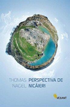 Perspectiva de nicaieri/Thomas Nagel imagine elefant.ro 2021-2022