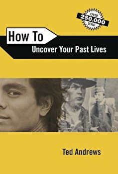 How to Uncover Your Past Lives, Paperback/Ted Andrews poza cate
