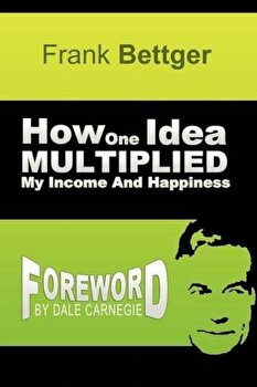 How One Idea Multiplied My Income and Happiness, Paperback/Frank Bettger poza cate