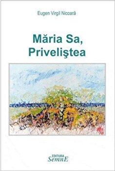 Maria Sa, Privelistea/Eugen Virgil Nicoara imagine elefant.ro 2021-2022