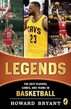 Legends: The Best Players, Games, and Teams in Basketball, Paperback/Howard Bryant poza cate