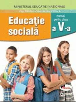 Educatie sociala. Manual clasa a V-a/Olga Piriiala, Silviu Nicolae Piriiala