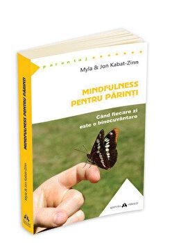 Mindfulness pentru parinti/Myla Kabat-Zinn, Jon Kabat-Zinn imagine elefant.ro 2021-2022