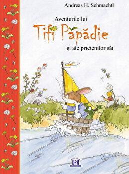 Coperta Carte Tifi Papadie - Aventurile lui Tifi Papadie si a prietenilor sai