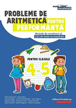 Probleme de aritmetica pentru performanta. Metode de rezolvare si 121 de teste cu rezolvari. Clasele IV-V/Adrian Zanoschi, Ioana Anton, Ciprian Baghiu, Corneliu Bradateanu, Irina Capraru, Mihaela Cianga, Silviana Ionesei, Remu