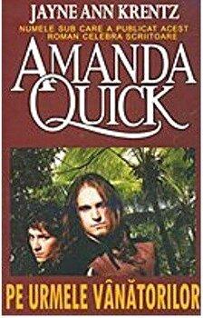 Pe urmele vanatorilor. Volumul 5 din seria Vanatoarea de fantome/Amanda Quick