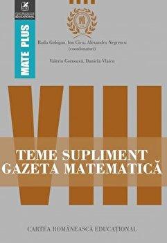 Teme supliment Gazeta Matematica. Clasa a VIII-a/Ion Cicu, Radu Gologan, Valeriu Gornoava, Alexandru Negrescu, Daniela Vlaicu