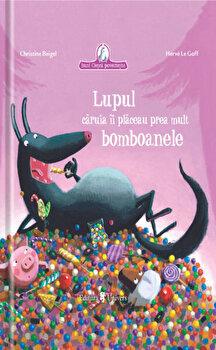 Lupul caruia ii placeau prea mult bomboanele/Christine Beigel, Herve le Goff