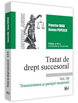 Tratat de drept succesoral - Editia a IV-a, actualizata si completata. Volumul III. Transmisiunea si partajul mostenirii/Francisc Deak, Romeo Popescu imagine elefant.ro 2021-2022