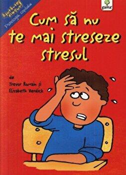 Cum sa nu te mai streseze stresul/***