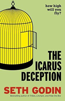 The Icarus Deception. How High Will You Fly'/Seth Godin poza cate