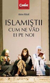Islamistii. Cum ne vad ei pe noi/Anne Nivat poza cate