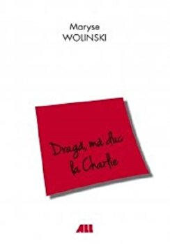 Draga, ma duc la Charlie/Maryse Wolinski imagine elefant.ro 2021-2022