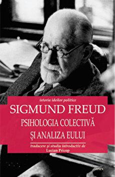 Psihologia colectiva si analiza Eului/Sigmund Freud imagine elefant.ro 2021-2022