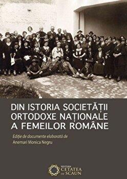 Din istoria Societatii Ortodoxe Nationale a Femeilor Romane/Anemari Monica Negru imagine