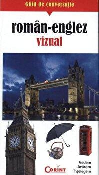 Ghid de conversatie roman-englez vizual/Rudi Kost, Robert Valentin imagine elefant.ro 2021-2022
