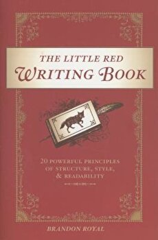 The Little Red Writing Book: 20 Powerful Principles of Structure, Style, and Readability, Paperback/Brandon Royal image0
