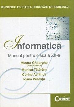 Informatica. Manual pentru clasa a XII-a/Mioara Gheorghe, Monica Tataram, Corina Achinca, Ioana Pestritu