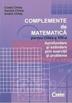 Complemente de matematica pentru clasa a VIII-a/Costel Chites, Daniela Chites, Andrei Chites