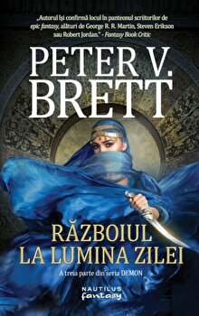 Razboiul la lumina zilei (Seria Demon, partea a III-a, paperback)/Peter V. Brett