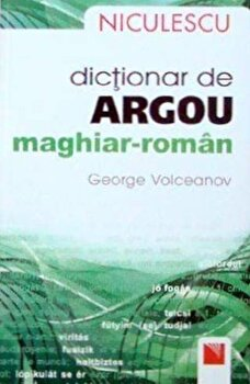 Dictionar de argou maghiar-roman/George Volceanov