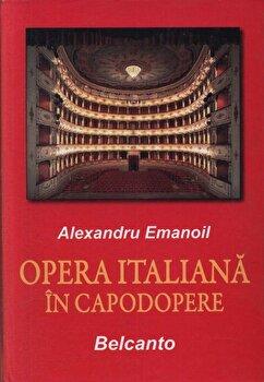 Opera italiana in capodopere. Belcanto/Alexandru Emanoil poza cate