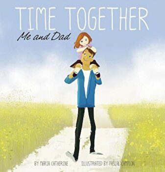 Time Together: Me and Dad, Hardcover/Maria Catherine imagine