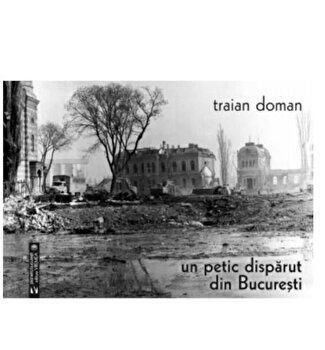 Un petic disparut din Bucuresti/Traian Doman imagine elefant.ro