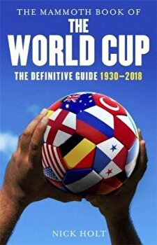 Mammoth Book of The World Cup, Hardcover/Nick Holt poza cate