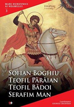 Mari duhovnici ai neamului. Vol. 3-Sofian Boghiu, Teofil Paraian, Teofil Badoi, Serafim Man imagine