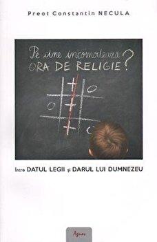 Pe cine incomodeaza ora de religie' Intre datul legii si darul lui Dumnezeu/Constantin Necula imagine elefant.ro 2021-2022