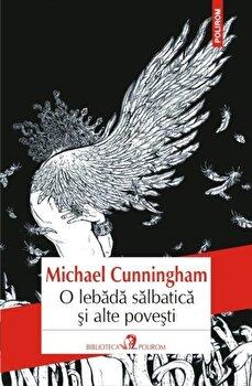 O lebada salbatica si alte povesti/Michael Cunningham imagine elefant 2021