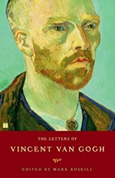The Letters of Vincent Van Gogh, Paperback/Mark Roskill poza cate