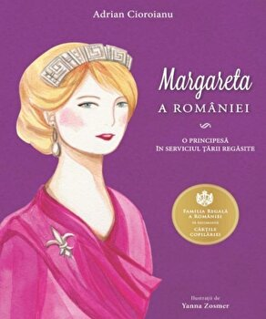 Margareta a Romaniei. O principesa in serviciul tarii regasite/Adrian Cioroianu