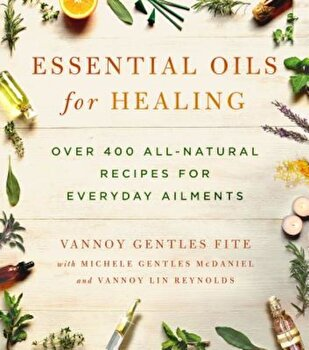 Essential Oils for Healing: Over 400 All-Natural Recipes for Everyday Ailments, Paperback/Vannoy Gentles Fite image0