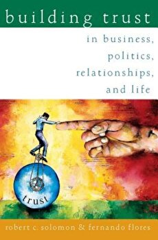 Building Trust: In Business, Politics, Relationships, and Life, Paperback/Robert C. Solomon poza cate