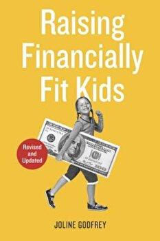 Raising Financially Fit Kids, Paperback/Joline Godfrey poza cate