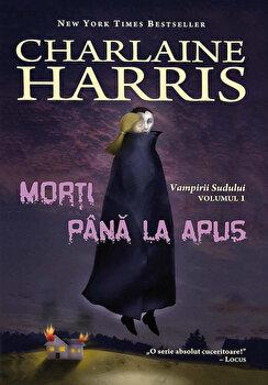 Morti pana la apus, Vampirii Sudului, Vol. 1/Charlaine Harris poza cate