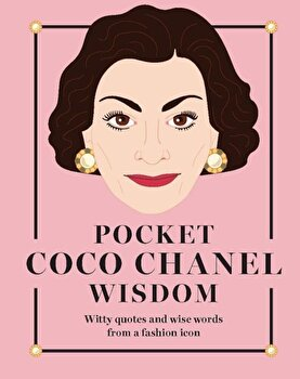 Pocket Coco Chanel Wisdom: Witty Quotes and Wise Words from a Fashion Icon, Hardcover/Hardie Grant poza cate