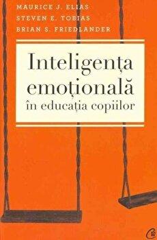 Inteligenta emotionala in educatia copiilor. Editia a III-a/Maurice J. Elias, Steven E. Tobias, Brian S. Friedlander imagine elefant.ro 2021-2022
