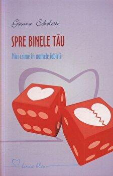 Spre binele tau. Mici crime in numele iubirii/Gianna Schelotto imagine