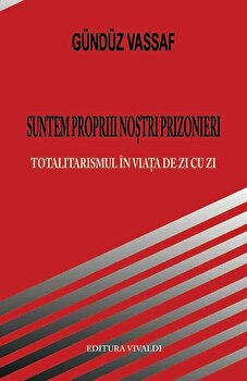 Suntem propriii nostri prizonieri. Totalitarismul in viata de zi cu zi/Gunduz Vassaf imagine elefant.ro 2021-2022
